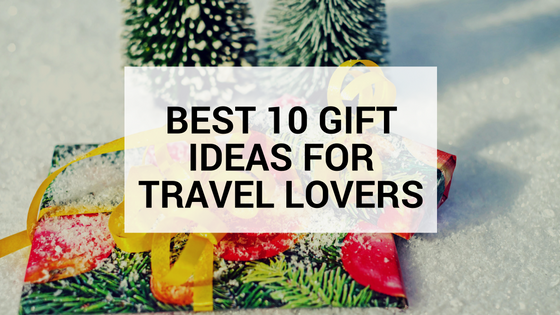 Best 10 gift ideas for Travel Lovers