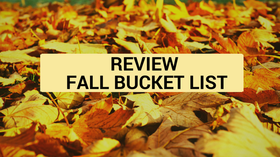 Reviewing Fall Bucket list
