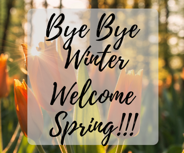 bye bye Winter and Welcome Spring!!