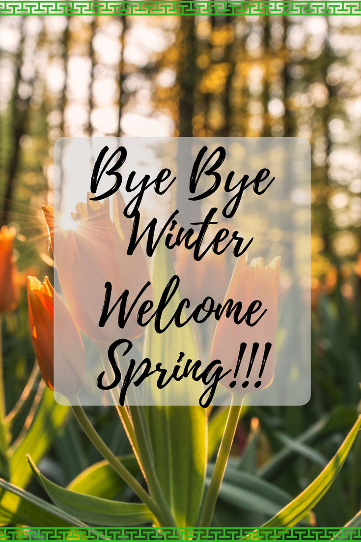 Bye Bye Winter And Welcome Spring!