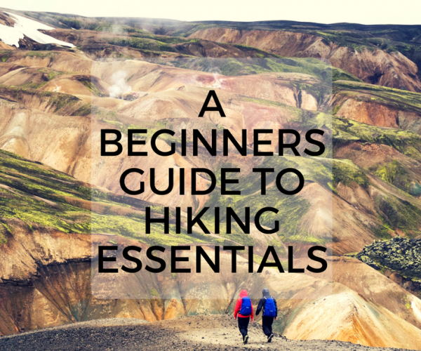 A beginners guide to Hiking Essentials