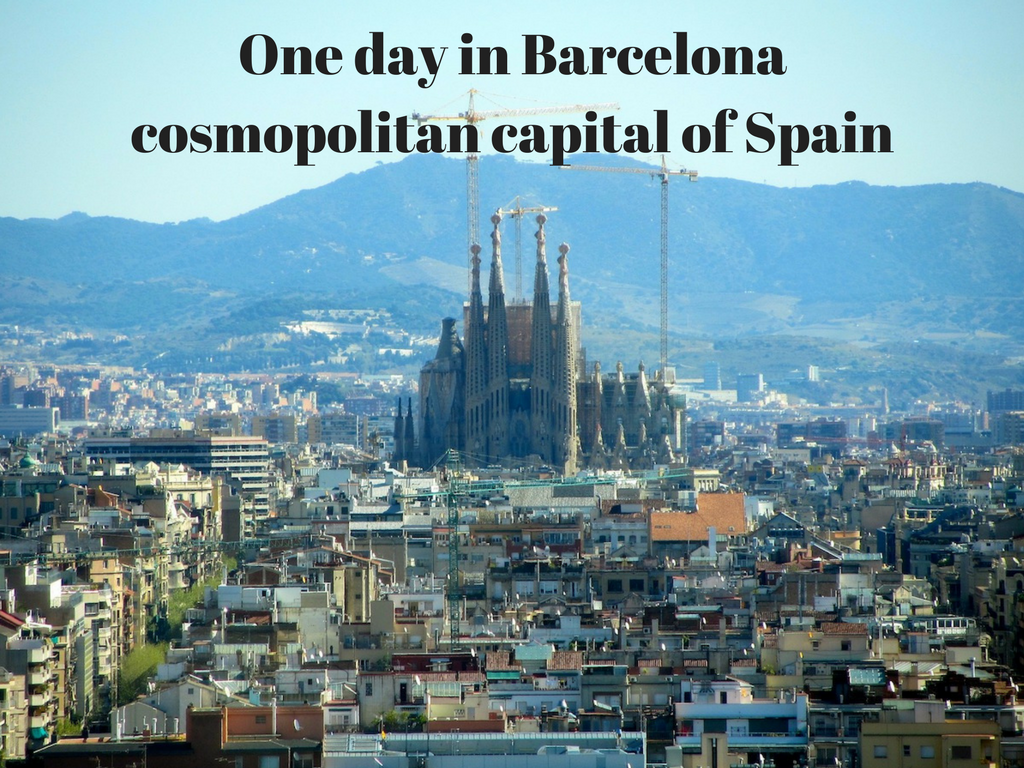 One day in Barcelona cosmopolitan capital of Spain
