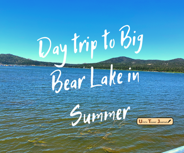 Day trip to Big Bear Lake in Summer with list of things to do and places to visit